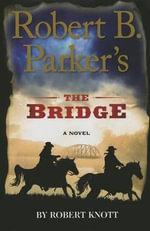 Robert B. Parker's the Bridge - Robert Knott