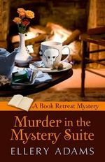 Murder in the Mystery Suite : Book Retreat Mystery - Ellery Adams