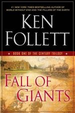 Fall of Giants : Century Trilogy - Ken Follett