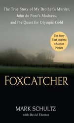 Foxcatcher : The True Story of My Brother's Murder, John Du Pont's Madness, and the Quest for Olympic Gold - Mark Schultz