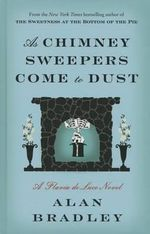 As Chimney Sweepers Come to Dust : Flavia de Luce Mysteries - Alan Bradley