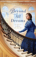 Beyond All Dreams - Elizabeth Camden