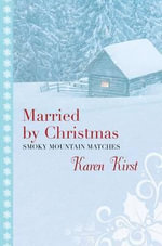 Married by Christmas : Smoky Mountain Matches - Karen Kirst