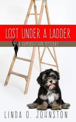 Lost Under a Ladder : Superstition Mystery - Linda O Johnston