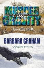 Murder by Gravity : The Coffin Quilt - Barbara Graham