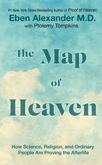 The Map of Heaven : How Science, Religion, and Ordinary People Are Proving the Afterlife - M D Eben Alexander