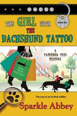 The Girl with the Dachshund Tattoo : Pampered Pets Mystery - Sparkle Abbey