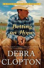 Betting on Hope : Four of Hearts Ranch Romance - Debra Clopton