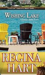 Wishing Lake : Finding Home Novel - Regina Hart
