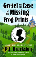 Gretel and the Case of the Missing Frog Prints : Brothers Grimm Mystery - P J Brackston
