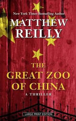 The Great Zoo of China : A Thriller - Matthew Reilly