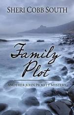 Family Plot : Another John Pickett Mystery - Sheri Cobb South