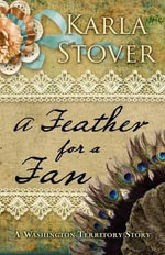 A Feather for a Fan : A Washington Territory Story - Karla Stover