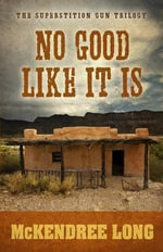 No Good Like It Is : Superstition Gun Trilogy - McKendree Long