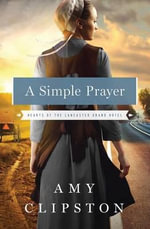 A Simple Prayer : Hearts of the Lancaster Grand Hotel - Amy Clipston