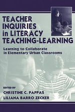 Teacher Inquiries in Literacy Teaching-Learning : Learning To Collaborate in Elementary Urban Classrooms