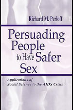 Persuading People to Have Safer Sex : Applications of Social Science to the AIDS Crisis - Jonathan H. Sandoval
