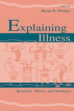 Explaining Illness : Research, Theory, and Strategies - Nadine B. Amalberti