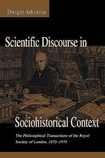 Scientific Discourse in Sociohistorical Context : The Philosophical Transactions of the Royal Society of London, 1675-1975 - Dwight Atkinson