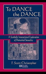 To Dance the Dance : A Symbolic Interactional Exploration of Premarital Sexuality - F. Scott Christopher