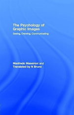 The Psychology of Graphic Images : Seeing, Drawing, Communicating - Manfredo Massironi