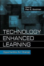 Technology Enhanced Learning : Opportunities for Change - Paul S. Goodman