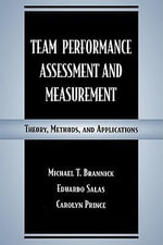 Team Performance Assessment and Measurement : Theory, Methods, and Applications - Dennis E. Wehmeyer