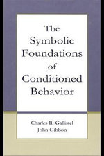 The Symbolic Foundations of Conditioned Behavior - Charles R. Gallistel