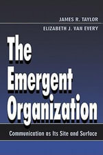 The Emergent Organization : Communication as Its Site and Surface - James R. Every