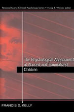 The Psychological Assessment of Abused and Traumatized Children - Francis D. Kelly