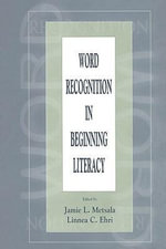 Word Recognition in Beginning Literacy : The Endpoint of Skilled Word Recognition: The ROAR Model - Jamie L. Ehri