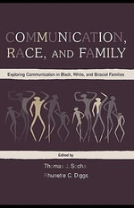 Communication, Race, and Family : Exploring Communication in Black, White, and Biracial Families - Thomas J. Socha