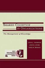 Shared Cognition in Organizations : The Management of Knowledge - John M. Levine