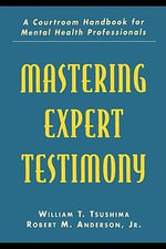 Mastering Expert Testimony : A Courtroom Handbook for Mental Health Professionals - Richard A. Griggs