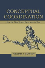 Conceptual Coordination : How the Mind Orders Experience in Time - Peter Schellekens