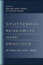 Stuttering Research and Practice : Bridging the Gap - Nan Bernstein Ratner