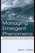 Managing Emergent Phenomena : Nonlinear Dynamics in Work Organizations - Stephen J. Guastello