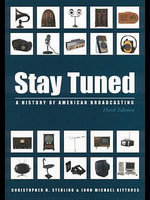 Stay Tuned : A History of American Broadcasting - Christopher H. Sterling