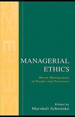 Managerial Ethics : Moral Management of People and Processes - Marshall Schminke