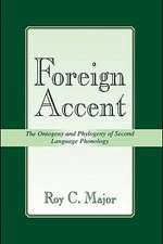 Foreign Accent : The Ontogeny and Phylogeny of Second Language Phonology - Roy C. Major