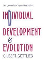 Individual Development and Evolution : The Genesis of Novel Behavior - Gilbert Gottlieb