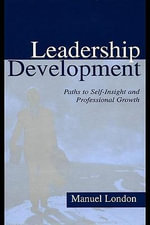 Leadership Development : Paths to Self-Insight and Professional Growth - Manuel London