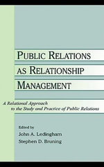 Public Relations As Relationship Management : A Relational Approach To the Study and Practice of Public Relations - John A. Ledingham