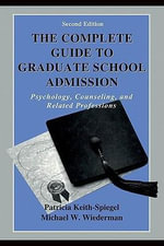 The Complete Guide to Graduate School Admission : Psychology, Counseling, and Related Professions - Patricia Keith-Spiegel