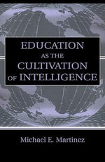 Education as the Cultivation of Intelligence - Michael E. Martinez