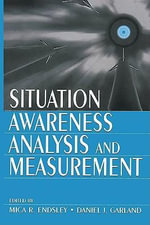 Situation Awareness Analysis and Measurement : Analysis and Measurement - Mica R. Garland