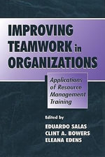 Improving Teamwork in Organizations : Applications of Resource Management Training - Nicholai A. Bernstein
