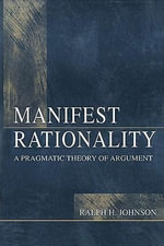 Manifest Rationality : A Pragmatic Theory of Argument - Diane F. Murphy