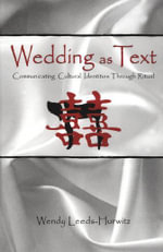 Wedding as Text : Communicating Cultural Identities Through Ritual - Wendy Leeds-Hurwitz
