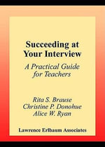 Succeeding at Your Interview : A Practical Guide for Teachers - Rita S. Brause